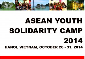 ASEAN YOUTH SOLIDARITY CAMP 2014 Hanoi, Vietnam, October 26 -31, 2014